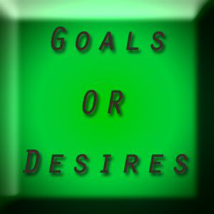 Goals or Desires